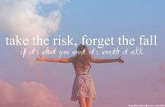 "Help Thyself_Words_""Take the risk, forget the fall. If it's what you want it's worth it all."""