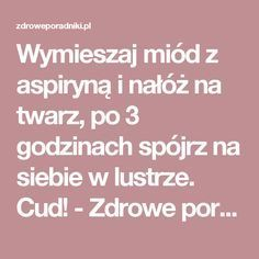 Wymieszaj miód z aspiryną i nałóż na twarz, po 3 godzinach spójrz na siebie w lustrze. Cud! - Zdrowe poradniki Beauty Care, Diy Beauty, Beauty Hacks, Health Diet, Health Fitness, Face Massage, Good Advice, Face And Body, Beauty And The Beast