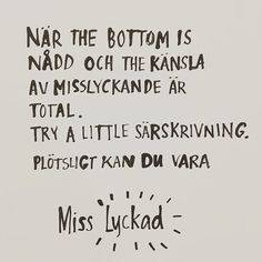 När botten är nådd och känslan av misslyckande är total. Försök med lite särskrivning! Plötsligt kan du vara... Miss Lyckad Proverbs Quotes, Poem Quotes, Sign Quotes, Best Quotes, Funny Quotes, Love Yourself Quotes, True Words, Beautiful Words, Quotations