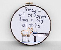 """Today I Will Be Happier Than A Corgi On Stilts"""