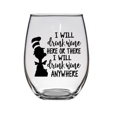 I will drink wine here and there. I will drink wine everywhere.I will drink wine here and there. I will drink wine everywhere. Sweet stemless wine glass with black vinyl lettering! Diy Wine Glasses, Stemless Wine Glasses, Painted Wine Glasses, Wine Tumblers, Birthday Wine Glasses, Christmas Wine Glasses, Wine Decanter, Vinyl Glasses, Glitter Glasses