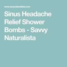 Sinus Headache Relief Shower Bombs - Savvy Naturalista
