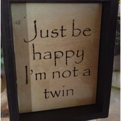 """Just be happy I'm not a twin"" plaque found at Arcadian Inn Gift Shop at 1st & University in Edmond, OK"