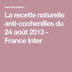La recette naturelle anti-cochenilles du 24 août 2013 - France Inter