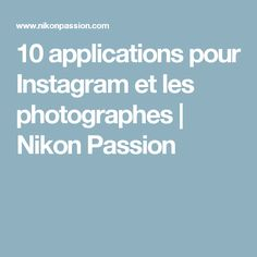 10 applications pour Instagram et les photographes | Nikon Passion