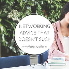 Networking Advice That Doesn't Suck  1 – Your friends are your network. Make more friends.  2 – Don't be a hermit. Talk to strangers.   3 – Tell your story every chance you get.