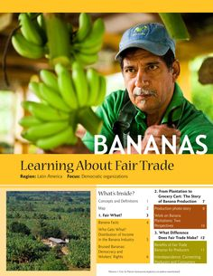 Learn about Fair Trade Bananas is a great book to gain information about banana fair trade. It gives the break down of distribution of income as well as democracy and workers rights. This book also includes a workers insights from two different banana plantations.