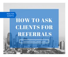 How+to+Ask+Clients+for+Real+Estate+Referrals. #EstateAgents #RealEstate