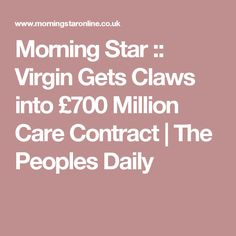 Morning Star :: Virgin Gets Claws into £700 Million Care Contract | The Peoples Daily