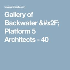 Gallery of Backwater / Platform 5 Architects - 40