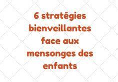 6 stratégies bienveillantes face aux mensonges des enfants inspirées par le Dr Haim Ginott et Isabelle Filliozat