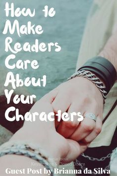 uest Post: How to Make Readers Care About Your Characters by Brianna da Silva 1. I introduced both characters early in the story (Prologue and Chapter 1). 2. I created sympathy for both characters. (Traumatic forms in both instances.) 3. I put both characters in jeopardy, almost immediate...