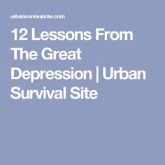12 Lessons From The Great Depression | Urban Survival Site