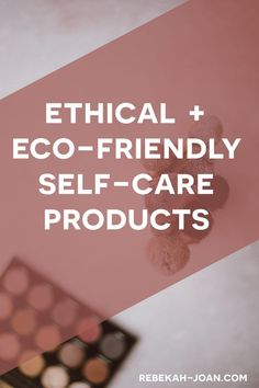 Ethical Eco-Friendly Self Care - Ethical and Eco-Friendly Makeup - Natural Makeup - Eco-Friendly Shampoo Bars - Organic Tampons - Natural Handsoap - Sustainable Living - Sustainable Brands - Zero Waste Bathroom Eco Friendly Makeup, Eco Friendly Cleaning Products, Natural Cleaning Products, Shampoo Bar, Self Care Routine, Beauty Recipe, Sustainable Living, Sustainable Products, Sustainable Fashion