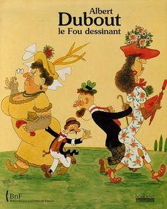 Albert Dubout : Le Fou dessinant - Laure Beaumont-Maillet