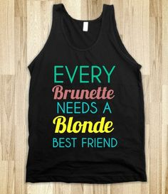 Every Brunette Needs a Blonde Best Friend Tank Top by Anydaytees, $30.99