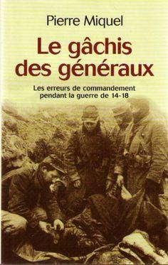 Le gâchis des généraux; les erreurs de commandement pendant la guerre de 14-18. - Pierre Miquel - Livres