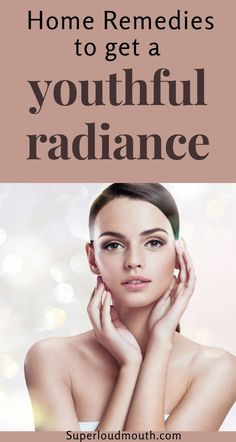 Home remedies to get a youthful radiance