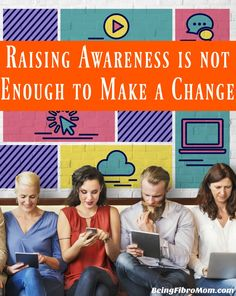 Raising awareness is not enough to make a change #beingfibromom http://www.beingfibromom.com/raising-awareness-not-enough-make-change/
