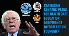 Can Bernie Sanders' Plans for Health care, Education, and Finance reform the U.S. Economy?