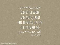 Kom tot te Vader, kom zoals je bent. Heel je hart, al je pijn is bij Hem bekend. Opwekking 599  #DeVader, #Opwekking  http://www.dagelijksebroodkruimels.nl/opwekking-599-v2/