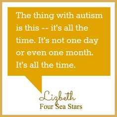 I can relate to this, living with an autistic family member is a full time job!!