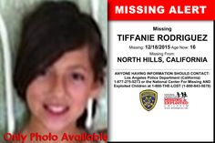 TIFFANIE RODRIGUEZ, Age Now: 16, Missing: 12/18/2015. Missing From NORTH HILLS, CA. ANYONE HAVING INFORMATION SHOULD CONTACT: Los Angeles Police Department (California) 1-877-275-5273.