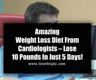 Amazing Weight Loss Diet From Cardiologists – Lose 10 Pounds In Just 5 Days!