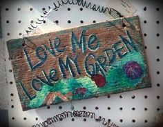Love Me Love My Garden Sign #HAF #HAFshop #Handmade #Artist