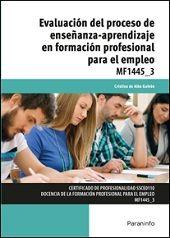 Evaluación del proceso de enseñanza-aprendizaje en formación profesional para el empleo / Cristina de Alba Galván. Paraninfo, 2015