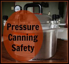 Overcome your fears--Pressure Canning Safety