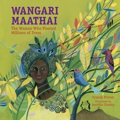 """Read """"Wangari Maathai The Woman Who Planted Millions of Trees"""" by Franck Prévot available from Rakuten Kobo. """"Trees are living symbols of peace and hope."""" –Wangari Maathai, Nobel Peace laureate This simply told story begins with . Cristina Rodriguez, Nobel Peace Prize, Nobel Prize, Portraits, Illustrations, Book Illustration, Women In History, Ancient History, Gardens"""
