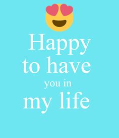 happy-to-have-you-in-my-life-2.jpg (600×700)