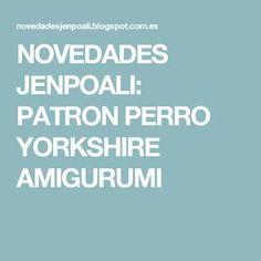 NOVEDADES JENPOALI: PATRON PERRO YORKSHIRE AMIGURUMI