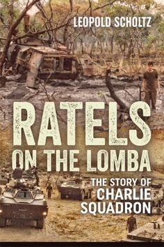 Ratels on the Lomba: The Story of Charlie Squadron Military Service, Military Police, Huawei Wallpapers, Defence Force, Military Pictures, Lest We Forget, African History, Military History, Book Publishing