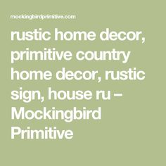 rustic home decor, primitive country home decor, rustic sign, house ru – Mockingbird Primitive