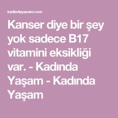 Kanser diye bir şey yok sadece B17 vitamini eksikliği var. - Kadında Yaşam - Kadında Yaşam