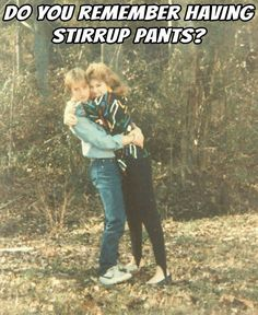 Yeah and the crotch never fit snug...the stirrups pulled it down.  Hated those things.