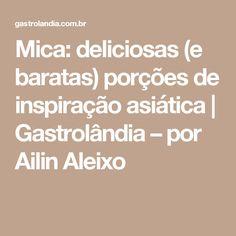 Mica: deliciosas (e baratas) porções de inspiração asiática | Gastrolândia – por Ailin Aleixo