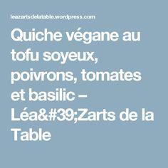 Quiche végane au tofu soyeux, poivrons, tomates et basilic – Léa'Zarts de la Table
