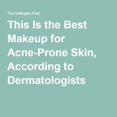 This Is the Best Makeup for Acne-Prone Skin, According to Dermatologists