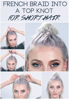 How to Get A French Braid Top Knot for Short Hair #howtofrenchbraid