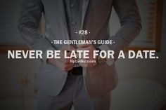 It may seem unfair that ladies are known to be late. And yes, it is a double-standard. But that's why it's a double standard - Don't you be late for us.