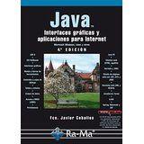 Java : interfaces gráficas y aplicaciones para Internet / Fco . Javier Ceballos Sierra 4ª ed. Paracuellos del Jarama, Madrid : Ra-Ma, 2015