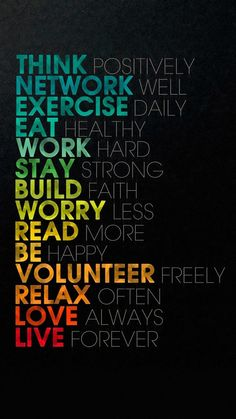 To Do (by Paris Rouzati): Think positively / Network well / Exercise daily / Eat healthy / Work hard / Stay strong / Build faith / Worry less / Read more / Be happy / Volunteer freely / Relax often / Love always / Live forever I Phone 7 Wallpaper, Cool Wallpaper, Iphone Wallpapers, Iphone Wallpaper Quotes Inspirational, Trendy Wallpaper, Wallpaper Qoutes, Wallpaper Iphone Quotes Backgrounds, Qhd Wallpaper, Smile Wallpaper