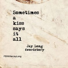 Sometimes a kiss says it all #6wordstory #sixwordstory