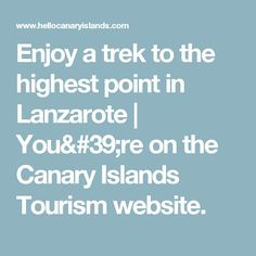 Enjoy a trek to the highest point in Lanzarote | You're on the Canary Islands Tourism website.
