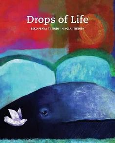 Drops of Life by Esko-Pekka Tiitinen Guided Reading Levels, Seed Of Life, Award Winning Books, Beautiful Stories, Live In The Now, Book Recommendations, Teamwork, Free Books, Childrens Books