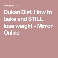 Dukan Diet: How to bake and STILL lose weight - Mirror Online