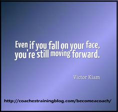 Even if you fall on your face, you're still moving forward. - Victor Kiam
